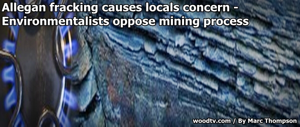 Contaminated water Allegan fracking causes locals concern  Environmentalists oppose mining process