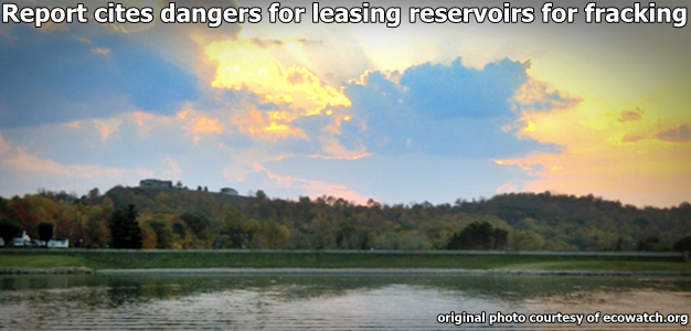 Report cites dangers for leasing reservoirs for fracking.